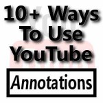 10 Ways To Use YouTube Annotations