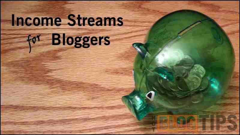Income Streams For Bloggers