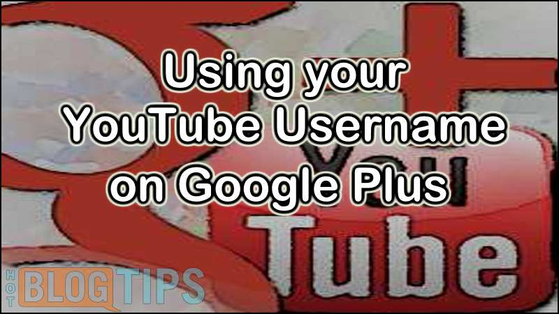 Using Your YouTube Username on Google Plus