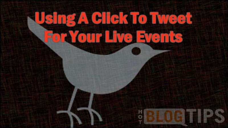 Using A Click To Tweet For Your Live Events – Pro Blogging Tip