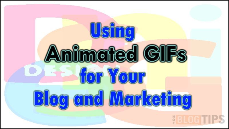 Using Animated GIFs for Your Blog and Marketing