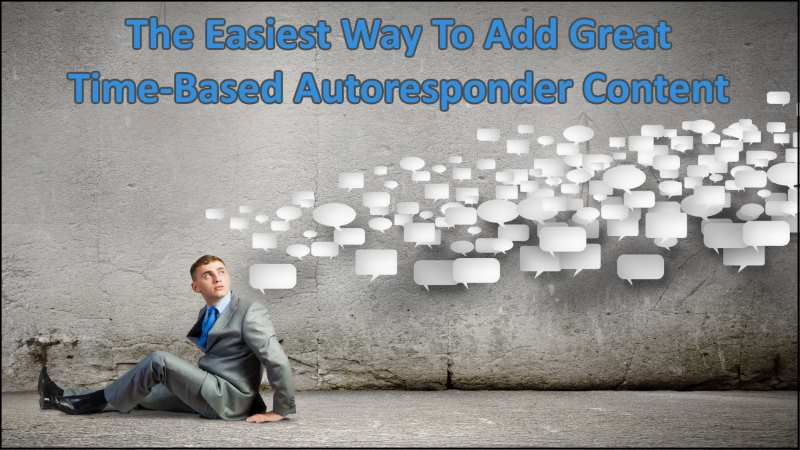 Time-Based Autoresponder Content – The Easiest Way To Build-Up Your Email Sequence