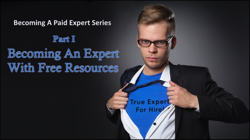 Becoming An Expert With Free Resources – Becoming A Paid Expert Part 1