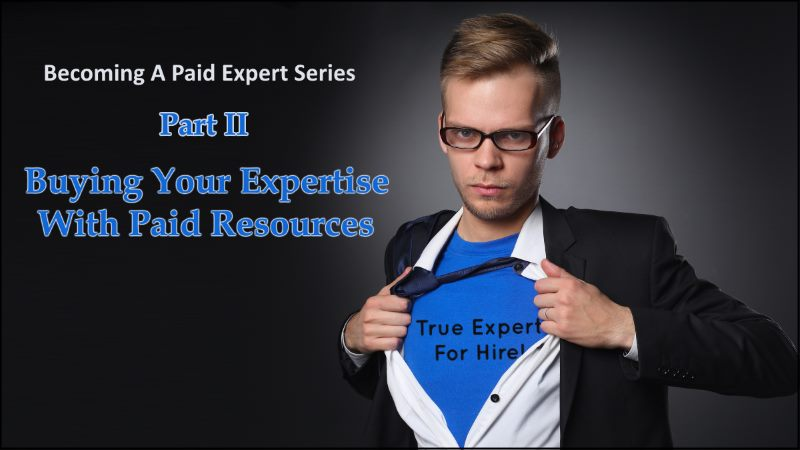 Buying Your Expertise With Paid Resources – Becoming A Paid Expert Part 2