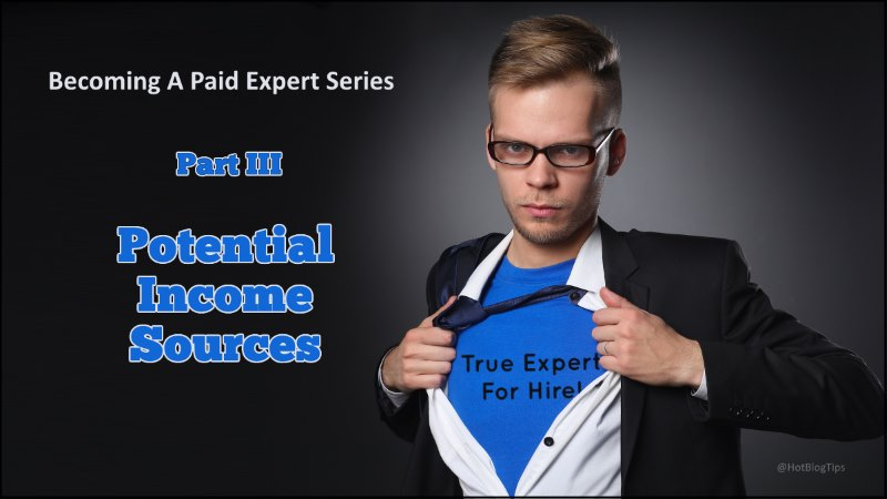 Potential Income Sources  – Becoming A Paid Expert Part 3