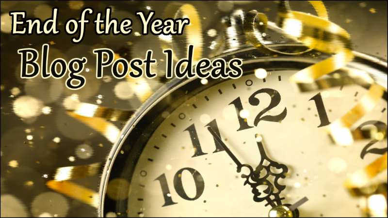 Year End Blog Post Ideas