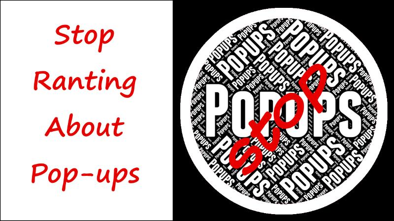 Stop Ranting About Pop-Ups