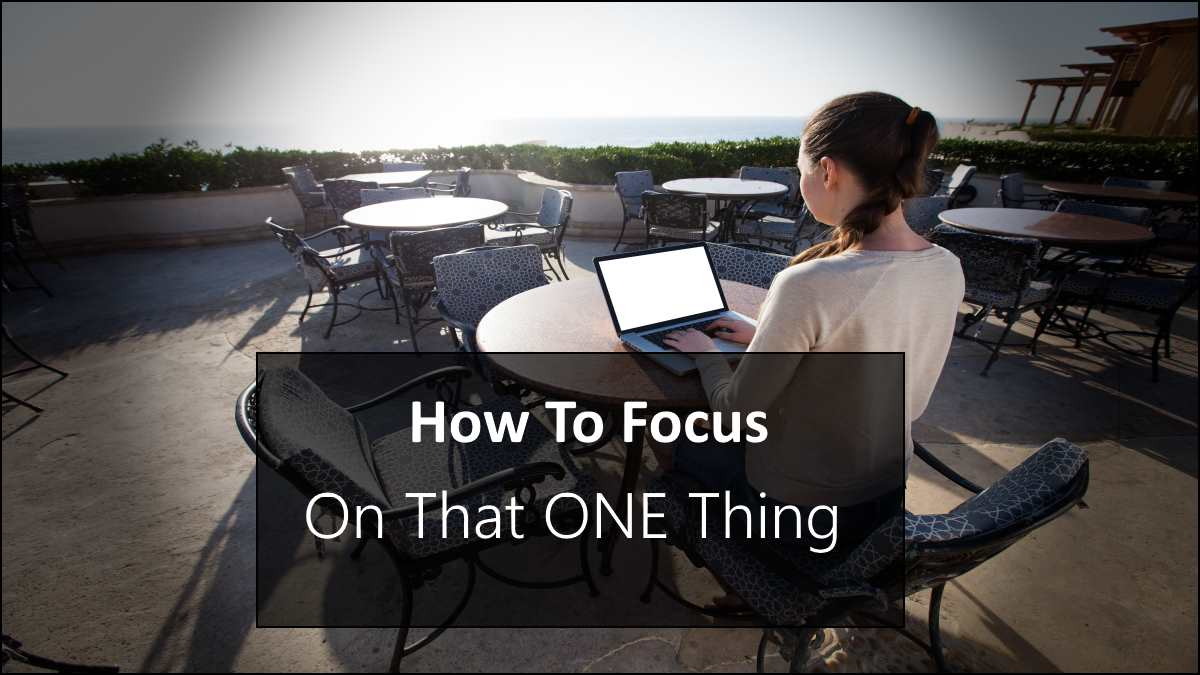 How To Focus On That One Thing